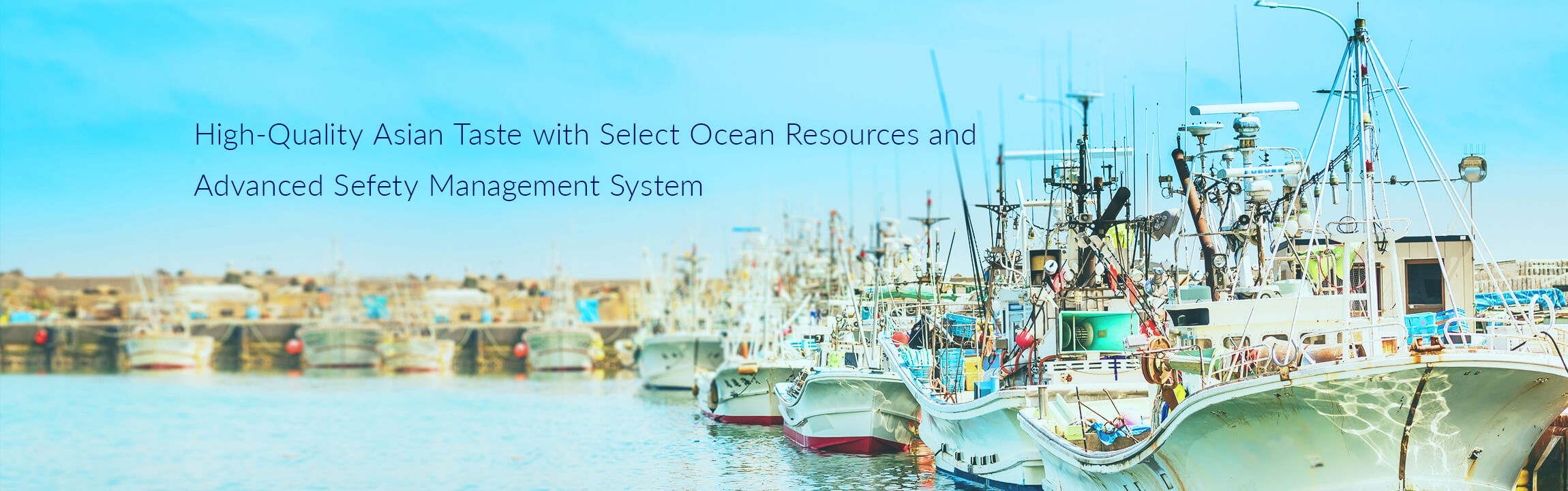 High-Quality Asian Taste with Select Ocean Resources and Advanced Sefety Management System
